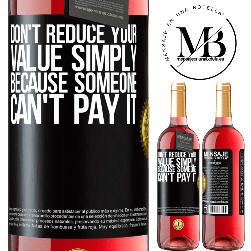 24,95 € Free Shipping | Rosé Wine ROSÉ Edition Don't reduce your value simply because someone can't pay it Black Label. Customizable label Young wine Harvest 2020 Tempranillo