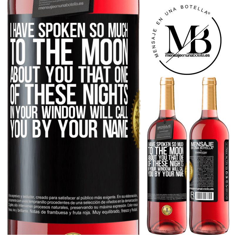 24,95 € Free Shipping   Rosé Wine ROSÉ Edition I have spoken so much to the Moon about you that one of these nights in your window will call you by your name Black Label. Customizable label Young wine Harvest 2020 Tempranillo