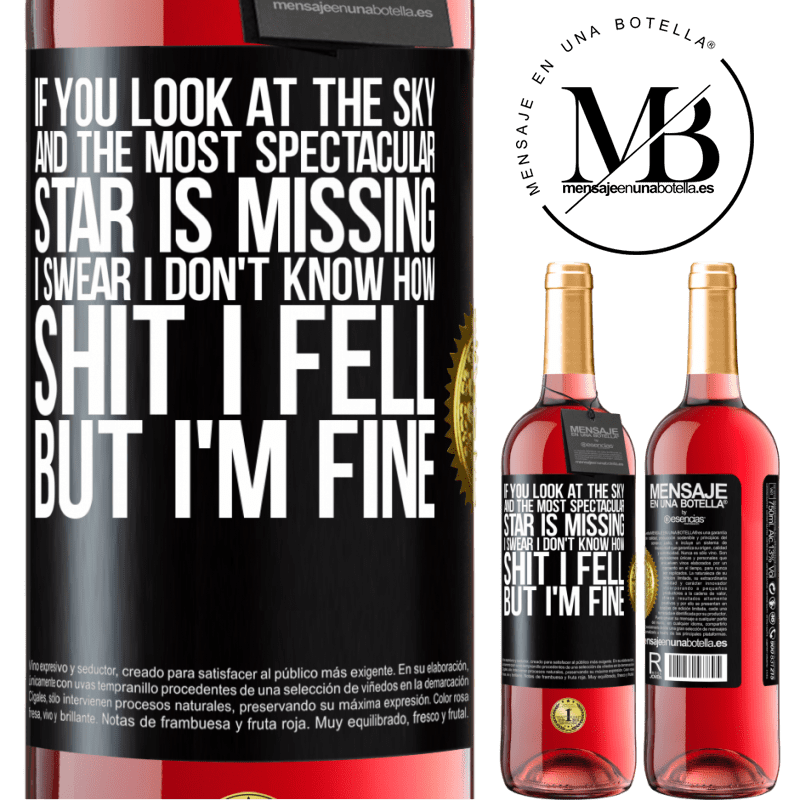 24,95 € Free Shipping | Rosé Wine ROSÉ Edition If you look at the sky and the most spectacular star is missing, I swear I don't know how shit I fell, but I'm fine Black Label. Customizable label Young wine Harvest 2020 Tempranillo