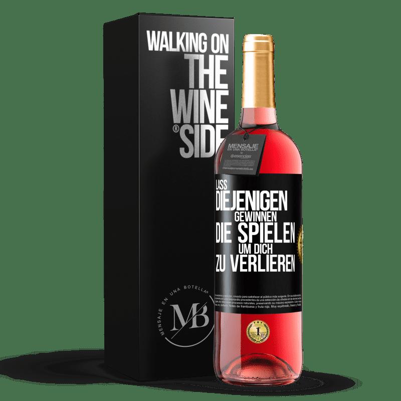 24,95 € Kostenloser Versand | Roséwein ROSÉ Ausgabe Für diejenigen, die spielen, um dich zu verlieren, lassen Sie sie gewinnen Schwarzes Etikett. Anpassbares Etikett Junger Wein Ernte 2020 Tempranillo