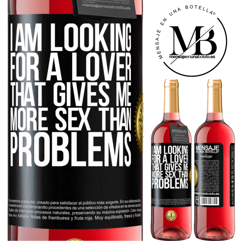 24,95 € Free Shipping   Rosé Wine ROSÉ Edition I am looking for a lover that gives me more sex than problems Black Label. Customizable label Young wine Harvest 2020 Tempranillo