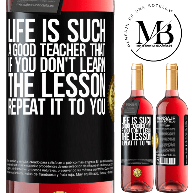24,95 € Free Shipping   Rosé Wine ROSÉ Edition Life is such a good teacher that if you don't learn the lesson, repeat it to you Black Label. Customizable label Young wine Harvest 2020 Tempranillo