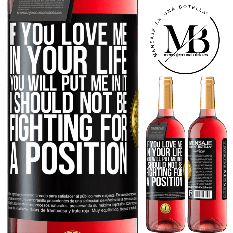 24,95 € Free Shipping   Rosé Wine ROSÉ Edition If you love me in your life, you will put me in it. I should not be fighting for a position Black Label. Customizable label Young wine Harvest 2020 Tempranillo