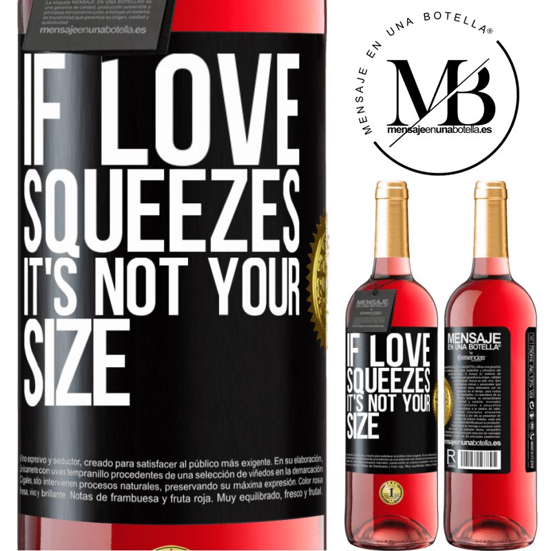 24,95 € Free Shipping | Rosé Wine ROSÉ Edition If love squeezes, it's not your size Black Label. Customizable label Young wine Harvest 2020 Tempranillo