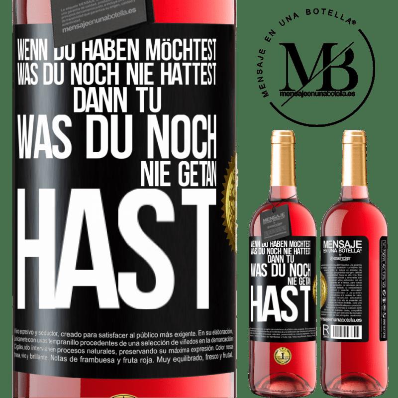 24,95 € Kostenloser Versand   Roséwein ROSÉ Ausgabe Wenn Sie das haben möchten, was Sie noch nie hatten, tun Sie das, was Sie noch nie getan haben Schwarzes Etikett. Anpassbares Etikett Junger Wein Ernte 2020 Tempranillo