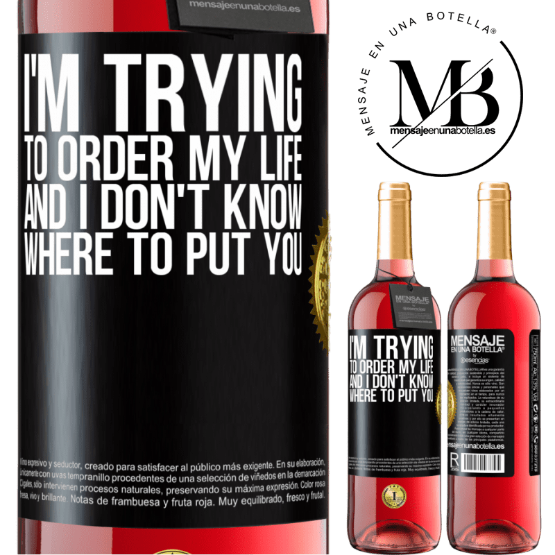 24,95 € Free Shipping | Rosé Wine ROSÉ Edition I'm trying to order my life, and I don't know where to put you Black Label. Customizable label Young wine Harvest 2020 Tempranillo