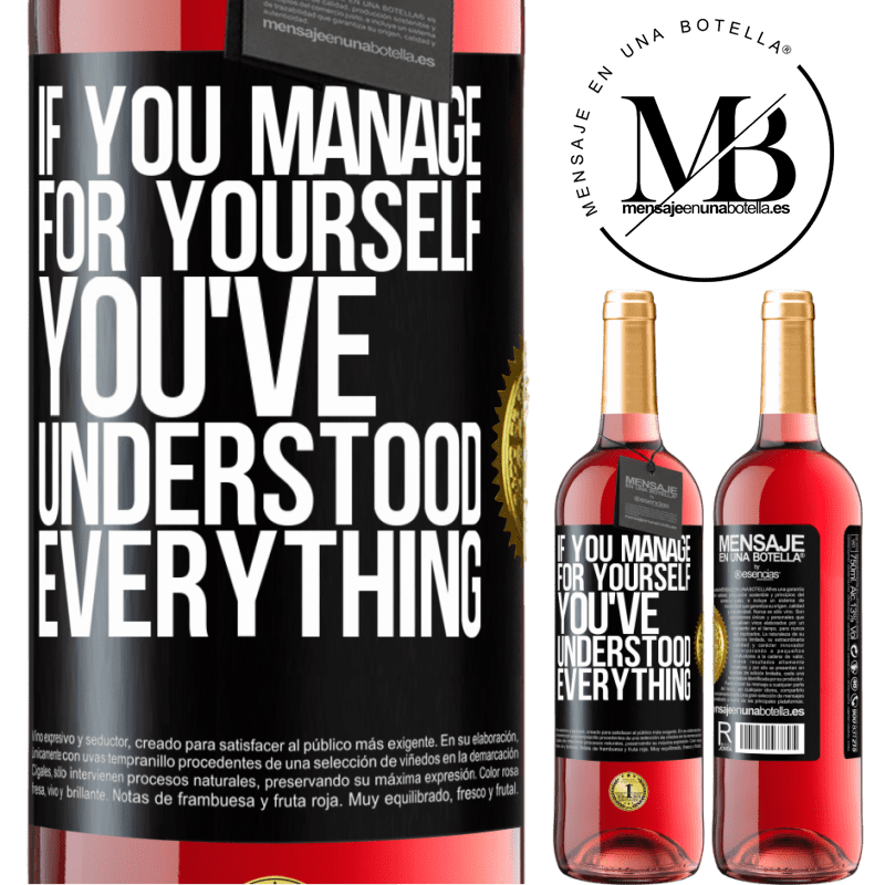 24,95 € Free Shipping | Rosé Wine ROSÉ Edition If you manage for yourself, you've understood everything Black Label. Customizable label Young wine Harvest 2020 Tempranillo