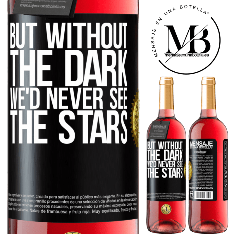 24,95 € Free Shipping | Rosé Wine ROSÉ Edition But without the dark, we'd never see the stars Black Label. Customizable label Young wine Harvest 2020 Tempranillo