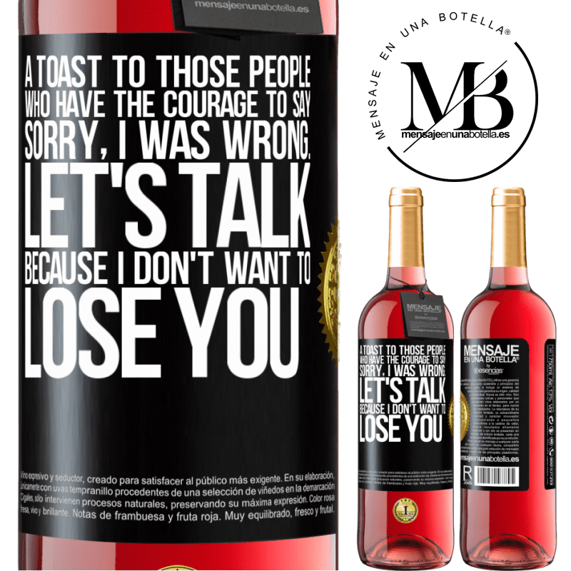 24,95 € Free Shipping   Rosé Wine ROSÉ Edition A toast to those people who have the courage to say Sorry, I was wrong. Let's talk, because I don't want to lose you Black Label. Customizable label Young wine Harvest 2020 Tempranillo