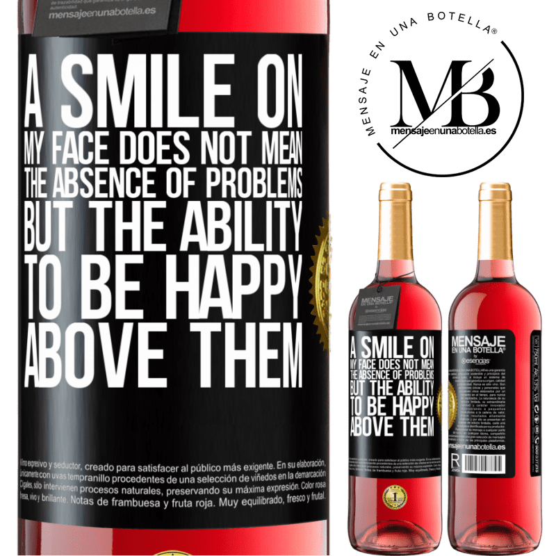 24,95 € Free Shipping   Rosé Wine ROSÉ Edition A smile on my face does not mean the absence of problems, but the ability to be happy above them Black Label. Customizable label Young wine Harvest 2020 Tempranillo