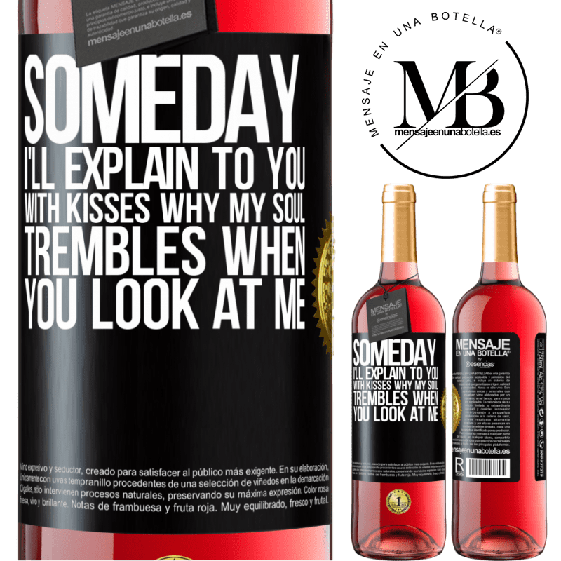 24,95 € Free Shipping | Rosé Wine ROSÉ Edition Someday I'll explain to you with kisses why my soul trembles when you look at me Black Label. Customizable label Young wine Harvest 2020 Tempranillo