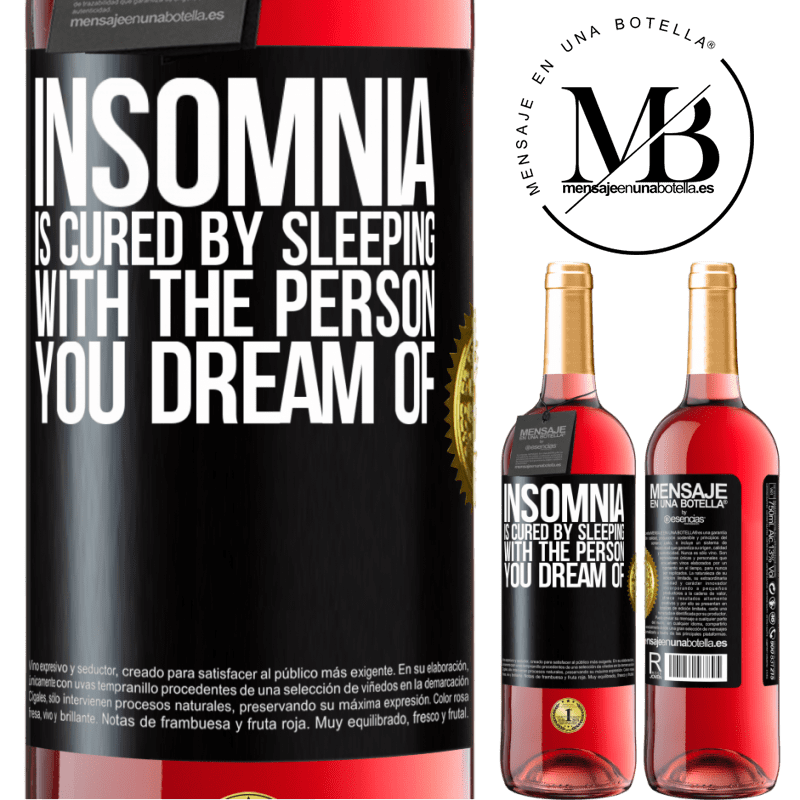 24,95 € Free Shipping   Rosé Wine ROSÉ Edition Insomnia is cured by sleeping with the person you dream of Black Label. Customizable label Young wine Harvest 2020 Tempranillo