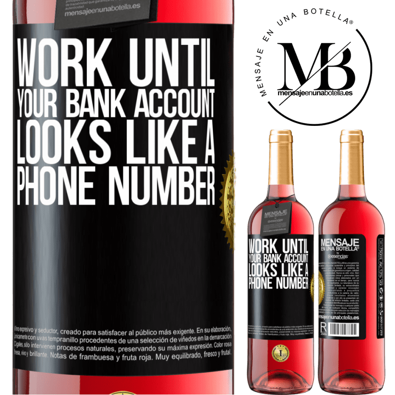24,95 € Free Shipping | Rosé Wine ROSÉ Edition Work until your bank account looks like a phone number Black Label. Customizable label Young wine Harvest 2020 Tempranillo