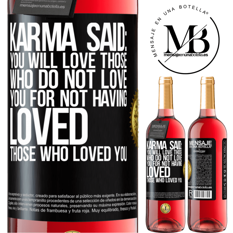 24,95 € Free Shipping | Rosé Wine ROSÉ Edition Karma said: you will love those who do not love you for not having loved those who loved you Black Label. Customizable label Young wine Harvest 2020 Tempranillo