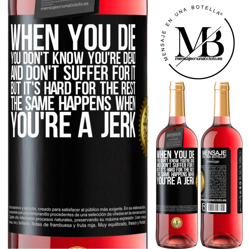 24,95 € Free Shipping   Rosé Wine ROSÉ Edition When you die, you don't know you're dead and don't suffer for it, but it's hard for the rest. The same happens when you're a Black Label. Customizable label Young wine Harvest 2020 Tempranillo