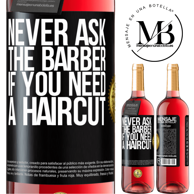 24,95 € Free Shipping   Rosé Wine ROSÉ Edition Never ask the barber if you need a haircut Black Label. Customizable label Young wine Harvest 2020 Tempranillo