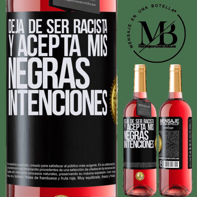 24,95 € Envoi gratuit | Vin rosé Édition ROSÉ Arrête d'être raciste et accepte mes intentions noires Étiquette Noire. Étiquette personnalisable Vin jeune Récolte 2020 Tempranillo