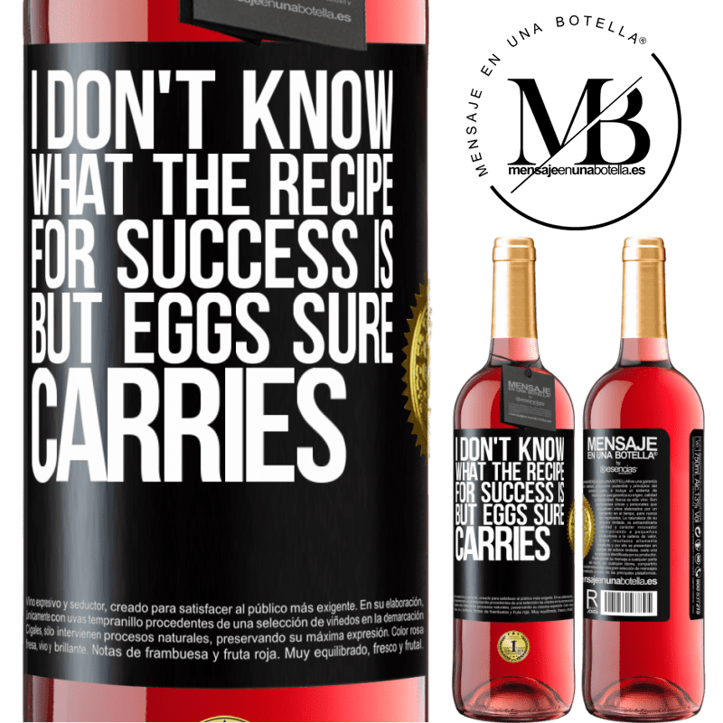 24,95 € Free Shipping   Rosé Wine ROSÉ Edition I don't know what the recipe for success is. But eggs sure carries Black Label. Customizable label Young wine Harvest 2020 Tempranillo