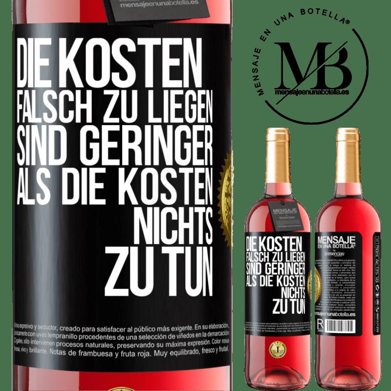 24,95 € Kostenloser Versand | Roséwein ROSÉ Ausgabe Die Kosten, falsch zu liegen, sind geringer als die Kosten, nichts zu tun Schwarzes Etikett. Anpassbares Etikett Junger Wein Ernte 2020 Tempranillo
