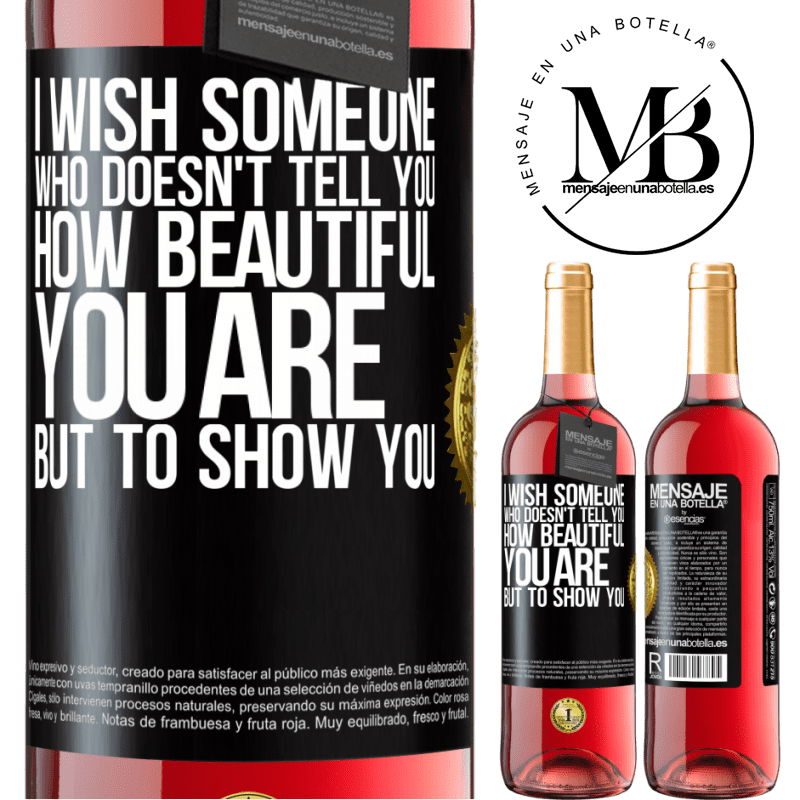 24,95 € Free Shipping   Rosé Wine ROSÉ Edition I wish someone who doesn't tell you how beautiful you are, but to show you Black Label. Customizable label Young wine Harvest 2020 Tempranillo