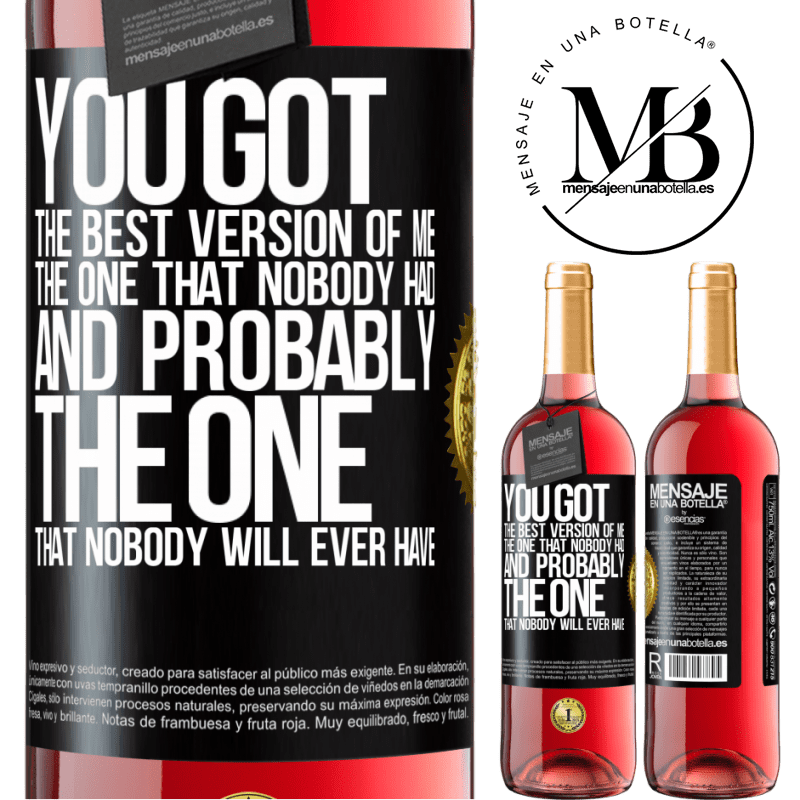 24,95 € Free Shipping   Rosé Wine ROSÉ Edition You got the best version of me, the one that nobody had and probably the one that nobody will ever have Black Label. Customizable label Young wine Harvest 2020 Tempranillo