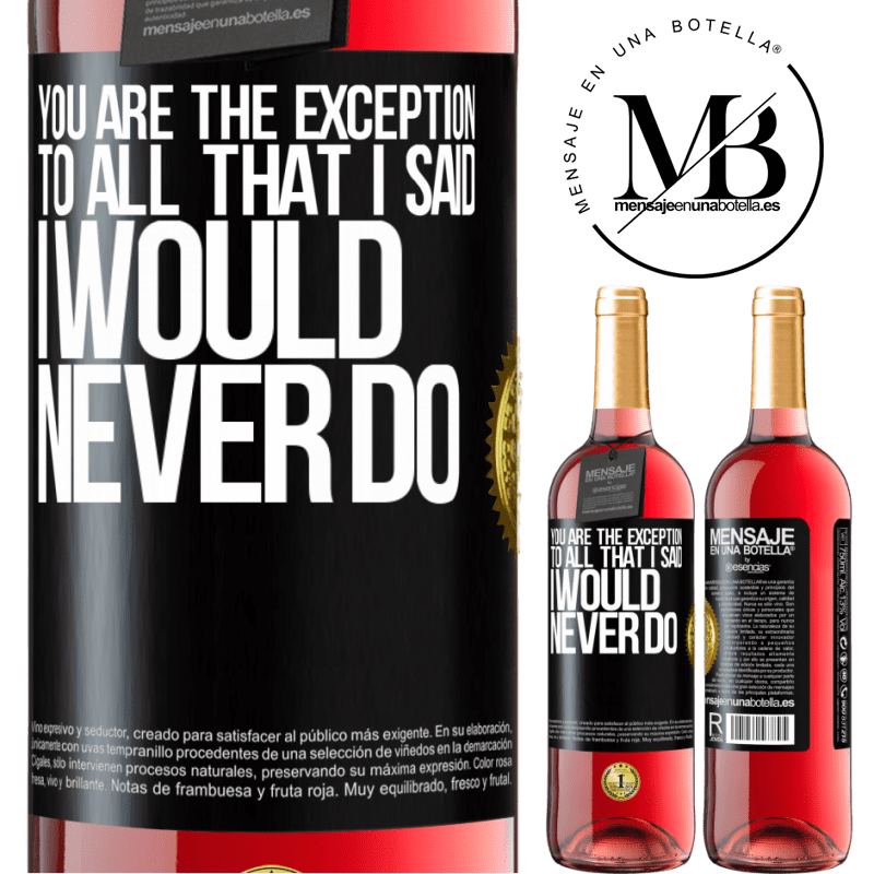 24,95 € Free Shipping | Rosé Wine ROSÉ Edition You are the exception to all that I said I would never do Black Label. Customizable label Young wine Harvest 2020 Tempranillo