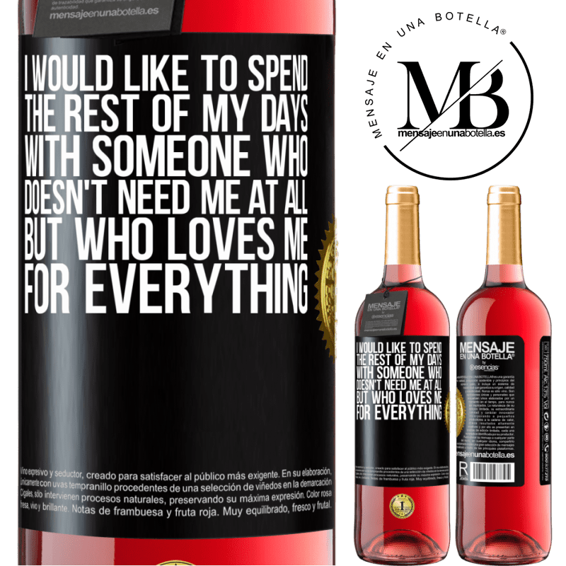 24,95 € Free Shipping   Rosé Wine ROSÉ Edition I would like to spend the rest of my days with someone who doesn't need me at all, but who loves me for everything Black Label. Customizable label Young wine Harvest 2020 Tempranillo