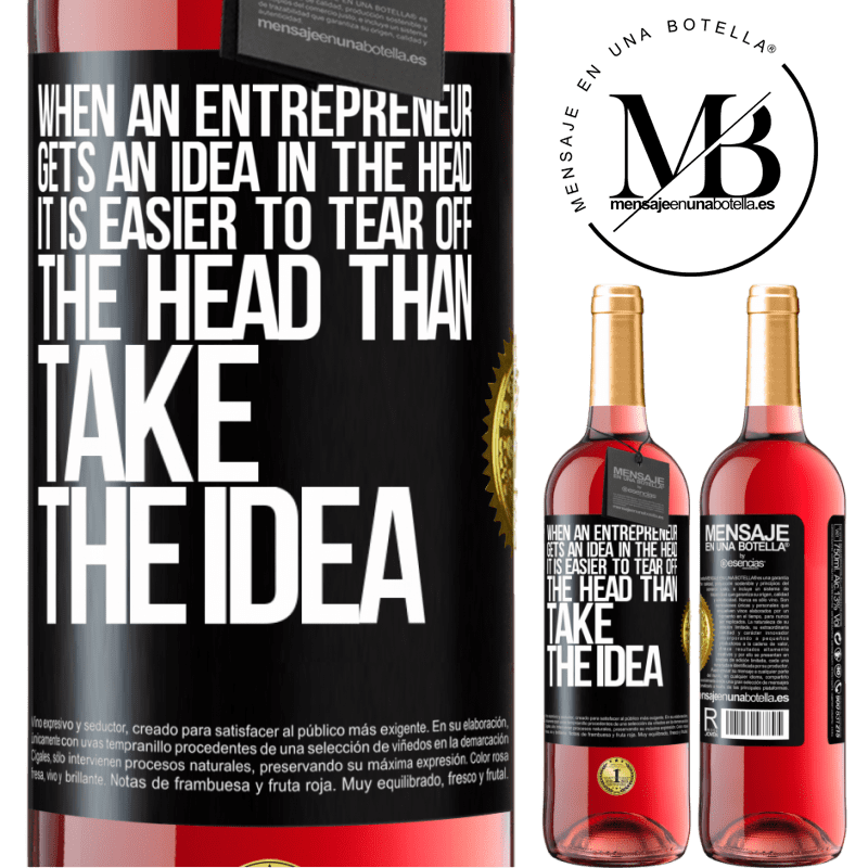 24,95 € Free Shipping | Rosé Wine ROSÉ Edition When an entrepreneur gets an idea in the head, it is easier to tear off the head than take the idea Black Label. Customizable label Young wine Harvest 2020 Tempranillo