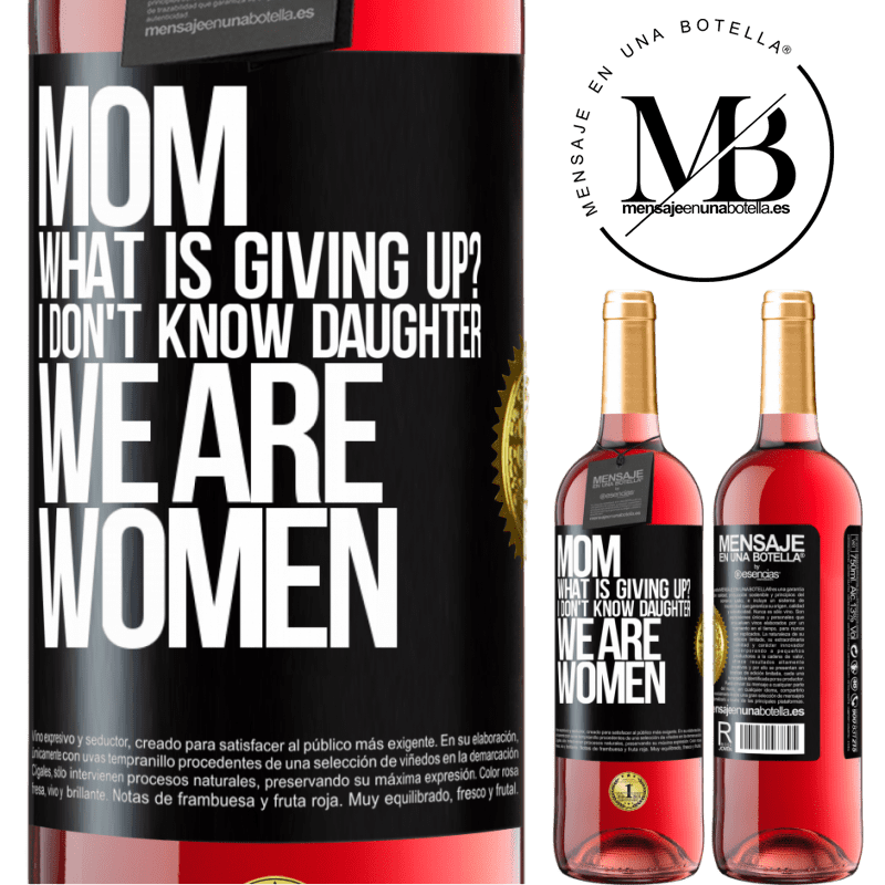 24,95 € Free Shipping   Rosé Wine ROSÉ Edition Mom, what is giving up? I don't know daughter, we are women Black Label. Customizable label Young wine Harvest 2020 Tempranillo