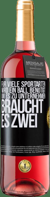 24,95 € Kostenloser Versand | Roséwein ROSÉ Ausgabe Für viele Sportarten wird ein Ball benötigt. Um es zu unternehmen, braucht es zwei Schwarzes Etikett. Anpassbares Etikett Junger Wein Ernte 2020 Tempranillo