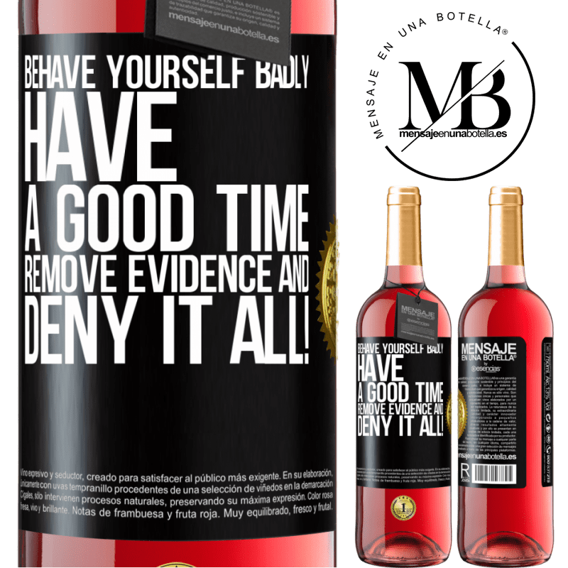 24,95 € Free Shipping | Rosé Wine ROSÉ Edition Behave yourself badly. Have a good time. Remove evidence and ... Deny it all! Black Label. Customizable label Young wine Harvest 2020 Tempranillo