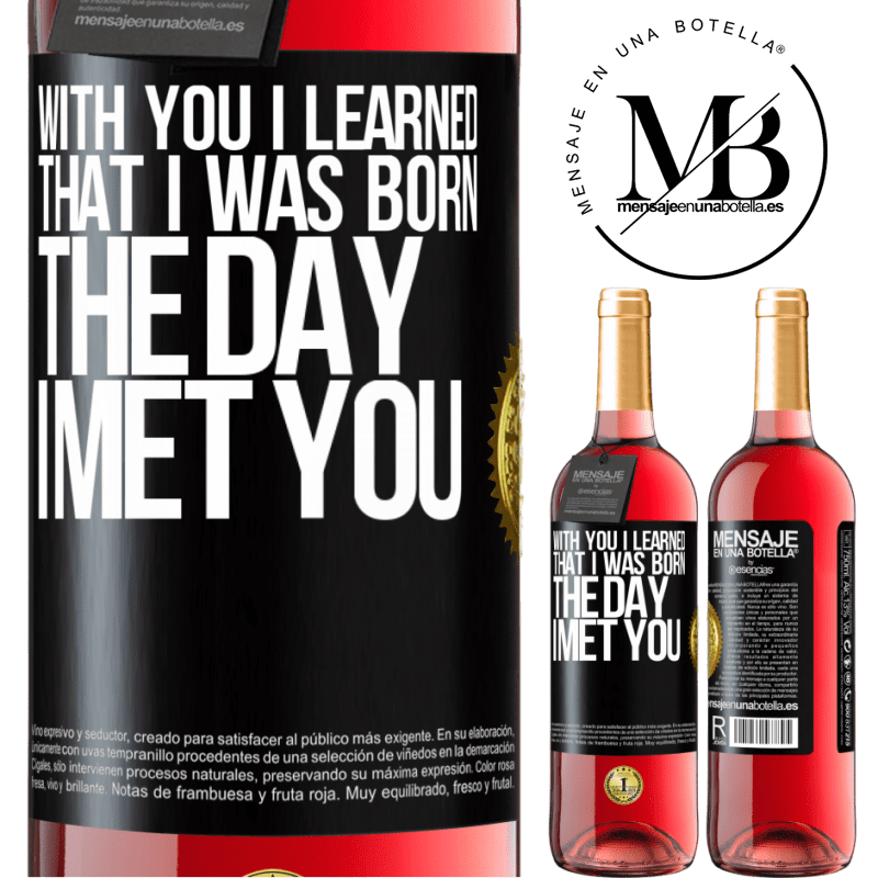 24,95 € Free Shipping   Rosé Wine ROSÉ Edition With you I learned that I was born the day I met you Black Label. Customizable label Young wine Harvest 2020 Tempranillo