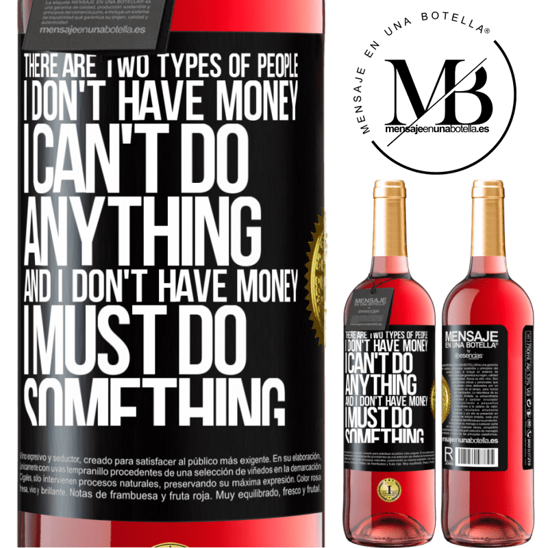 24,95 € Free Shipping | Rosé Wine ROSÉ Edition There are two types of people. I don't have money, I can't do anything and I don't have money, I must do something Black Label. Customizable label Young wine Harvest 2020 Tempranillo