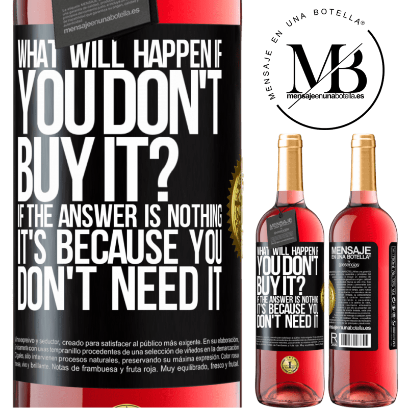 24,95 € Free Shipping | Rosé Wine ROSÉ Edition what will happen if you don't buy it? If the answer is nothing, it's because you don't need it Black Label. Customizable label Young wine Harvest 2020 Tempranillo