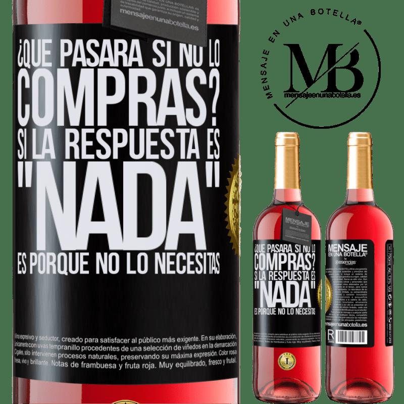 24,95 € Envoi gratuit   Vin rosé Édition ROSÉ que se passera-t-il si vous ne l'achetez pas? Si la réponse est rien, c'est parce que vous n'en avez pas besoin Étiquette Noire. Étiquette personnalisable Vin jeune Récolte 2020 Tempranillo