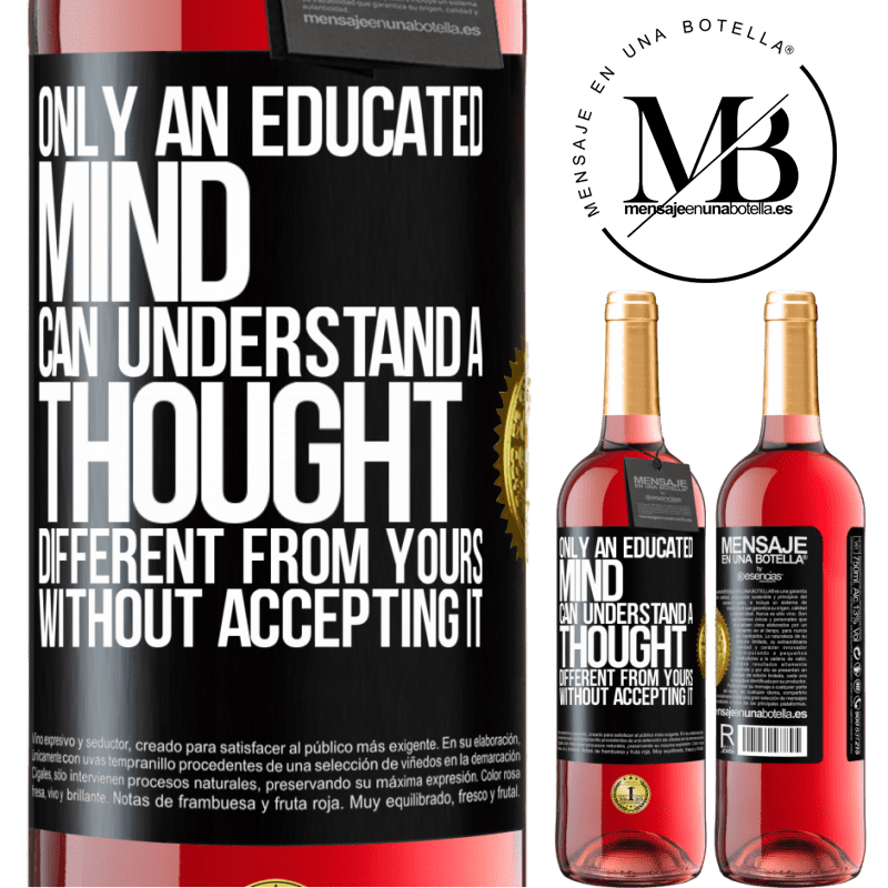 24,95 € Free Shipping   Rosé Wine ROSÉ Edition Only an educated mind can understand a thought different from yours without accepting it Black Label. Customizable label Young wine Harvest 2020 Tempranillo