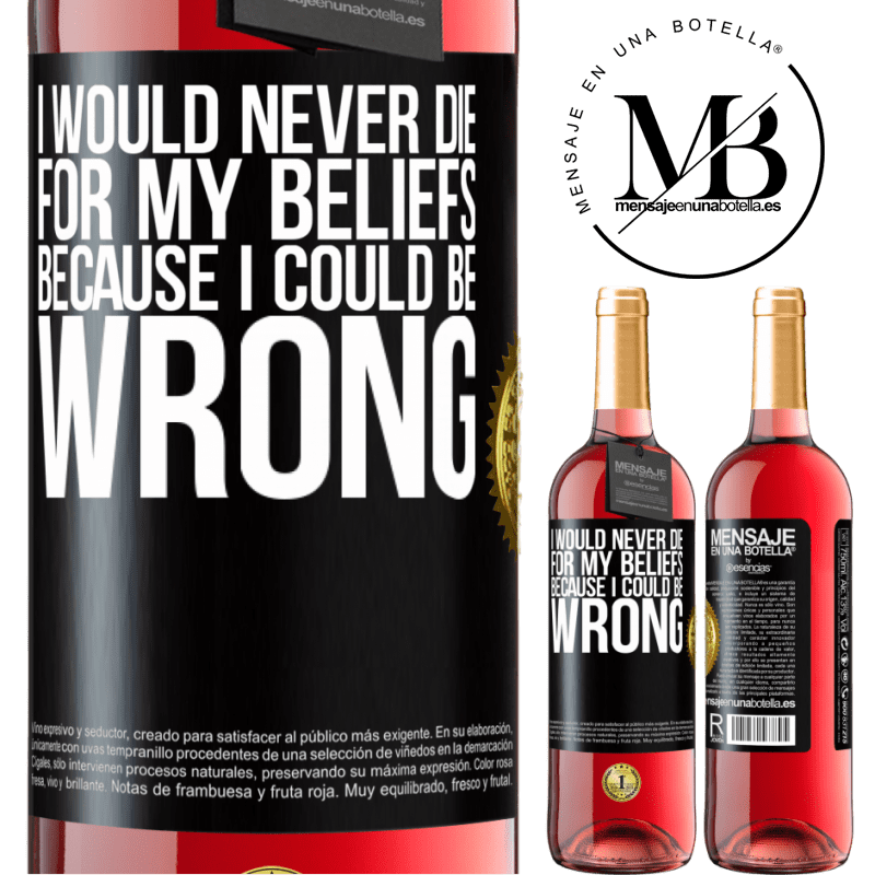 24,95 € Free Shipping | Rosé Wine ROSÉ Edition I would never die for my beliefs because I could be wrong Black Label. Customizable label Young wine Harvest 2020 Tempranillo