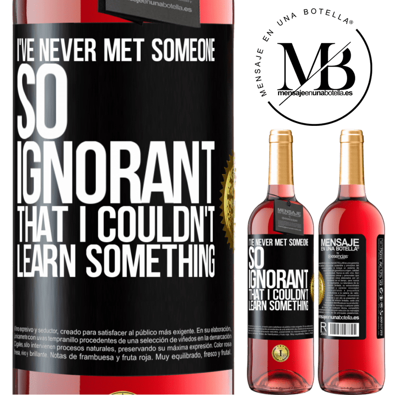 24,95 € Free Shipping | Rosé Wine ROSÉ Edition I've never met someone so ignorant that I couldn't learn something Black Label. Customizable label Young wine Harvest 2020 Tempranillo
