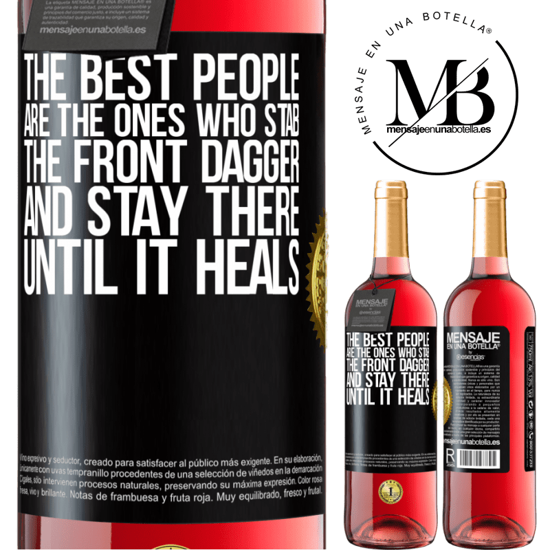 24,95 € Free Shipping | Rosé Wine ROSÉ Edition The best people are the ones who stab the front dagger and stay there until it heals Black Label. Customizable label Young wine Harvest 2020 Tempranillo