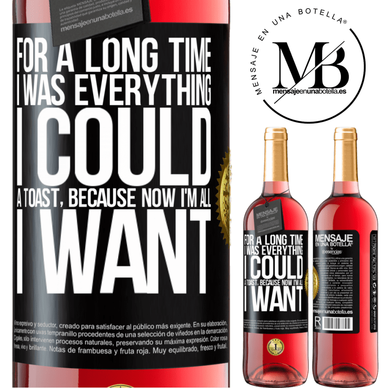24,95 € Free Shipping | Rosé Wine ROSÉ Edition For a long time I was everything I could. A toast, because now I'm all I want Black Label. Customizable label Young wine Harvest 2020 Tempranillo