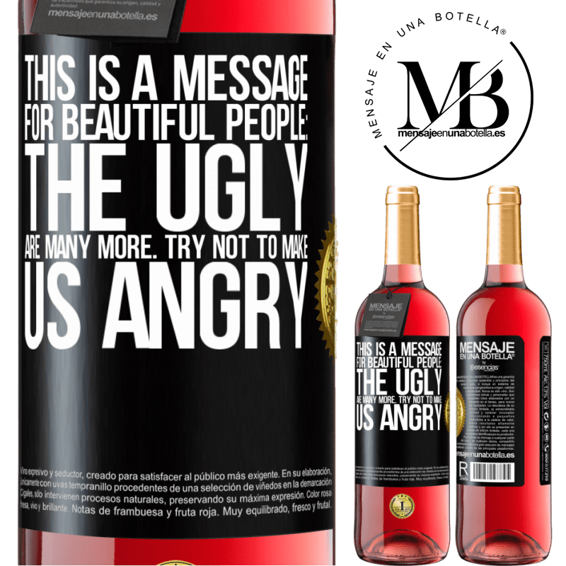 24,95 € Free Shipping | Rosé Wine ROSÉ Edition This is a message for beautiful people: the ugly are many more. Try not to make us angry Black Label. Customizable label Young wine Harvest 2020 Tempranillo