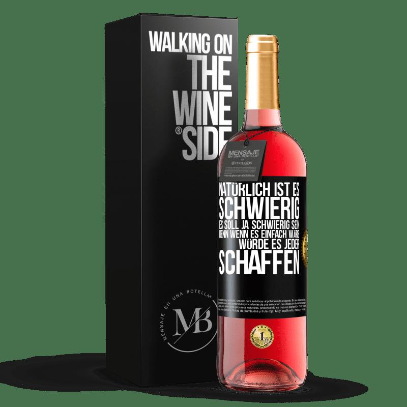 24,95 € Kostenloser Versand   Roséwein ROSÉ Ausgabe Natürlich ist es schwierig. Das sollte schwierig sein, denn wenn es einfach wäre, würde es jeder schaffen Schwarzes Etikett. Anpassbares Etikett Junger Wein Ernte 2020 Tempranillo
