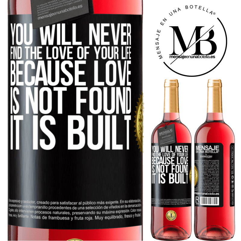 24,95 € Free Shipping | Rosé Wine ROSÉ Edition You will never find the love of your life. Because love is not found, it is built Black Label. Customizable label Young wine Harvest 2020 Tempranillo