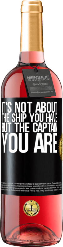 24,95 € Free Shipping | Rosé Wine ROSÉ Edition It's not about the ship you have, but the captain you are Black Label. Customizable label Young wine Harvest 2020 Tempranillo