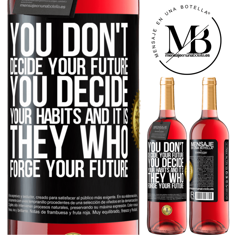 24,95 € Free Shipping | Rosé Wine ROSÉ Edition You do not decide your future. You decide your habits, and it is they who forge your future Black Label. Customizable label Young wine Harvest 2020 Tempranillo