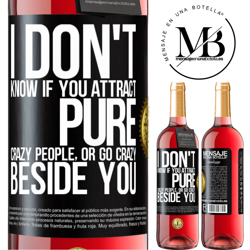 24,95 € Free Shipping | Rosé Wine ROSÉ Edition I don't know if you attract pure crazy people, or go crazy beside you Black Label. Customizable label Young wine Harvest 2020 Tempranillo