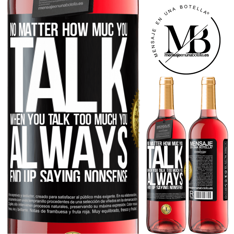 24,95 € Free Shipping   Rosé Wine ROSÉ Edition No matter how much you talk, when you talk too much, you always end up saying nonsense Black Label. Customizable label Young wine Harvest 2020 Tempranillo