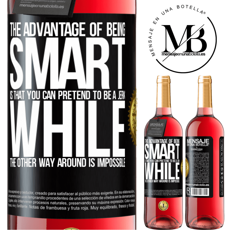 24,95 € Free Shipping   Rosé Wine ROSÉ Edition The advantage of being smart is that you can pretend to be a jerk, while the other way around is impossible Black Label. Customizable label Young wine Harvest 2020 Tempranillo