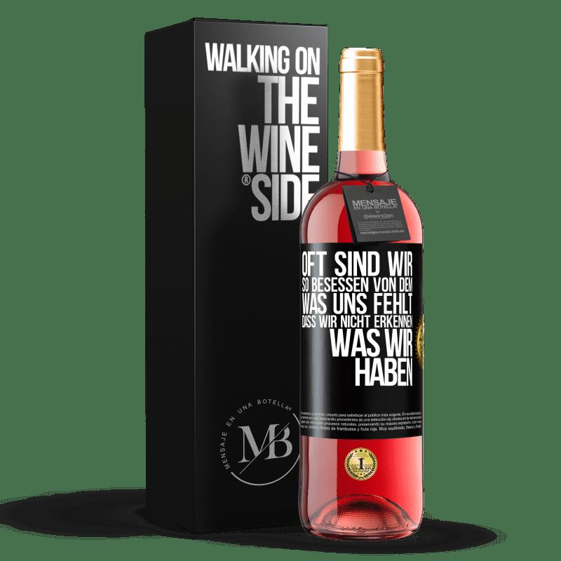 24,95 € Kostenloser Versand | Roséwein ROSÉ Ausgabe Oft sind wir so besessen von dem, was uns fehlt, dass wir nicht erkennen, was wir haben Schwarzes Etikett. Anpassbares Etikett Junger Wein Ernte 2020 Tempranillo