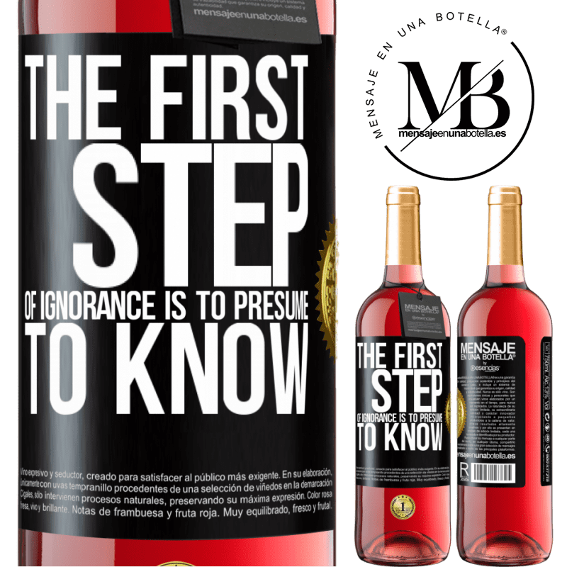 24,95 € Free Shipping | Rosé Wine ROSÉ Edition The first step of ignorance is to presume to know Black Label. Customizable label Young wine Harvest 2020 Tempranillo